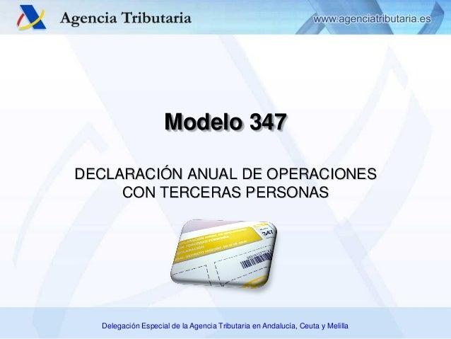 Delegación Especial de la Agencia Tributaria en Andalucía, Ceuta y Melilla Modelo 347 DECLARACIÓN ANUAL DE OPERACIONES CON...