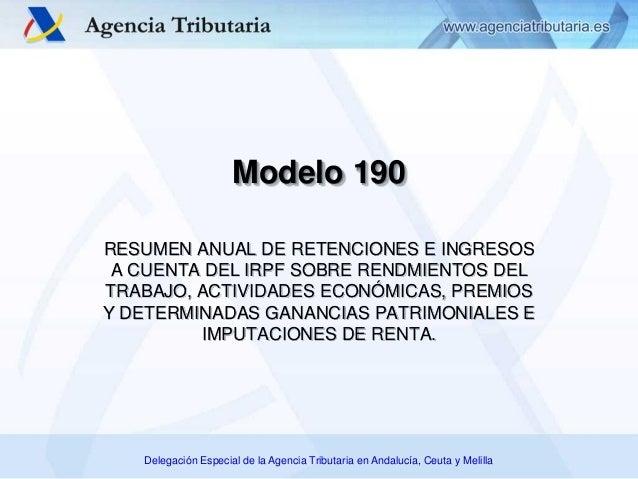 Delegación Especial de la Agencia Tributaria en Andalucía, Ceuta y Melilla Modelo 190 RESUMEN ANUAL DE RETENCIONES E INGRE...