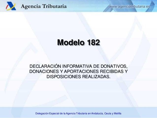 Delegación Especial de la Agencia Tributaria en Andalucía, Ceuta y Melilla Modelo 182 DECLARACIÓN INFORMATIVA DE DONATIVOS...