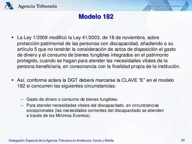 Delegación Especial de la Agencia Tributaria en Andalucía, Ceuta y Melilla Modelo 182  La Ley 1/2009 modificó la Ley 41/2...