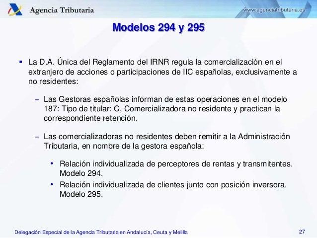 Delegación Especial de la Agencia Tributaria en Andalucía, Ceuta y Melilla Modelos 294 y 295  La D.A. Única del Reglament...