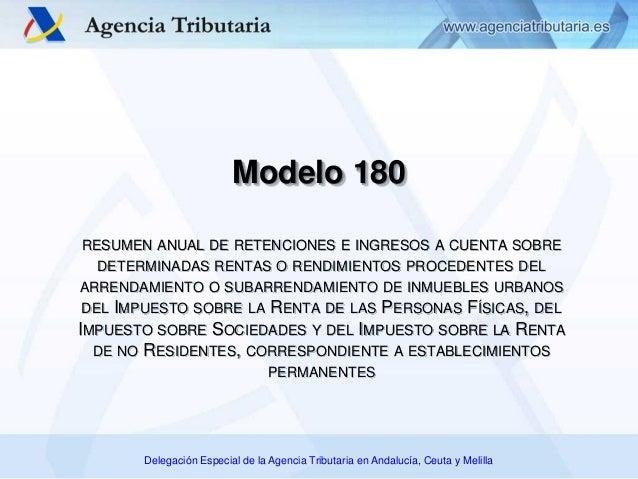 Delegación Especial de la Agencia Tributaria en Andalucía, Ceuta y Melilla Modelo 180 RESUMEN ANUAL DE RETENCIONES E INGRE...