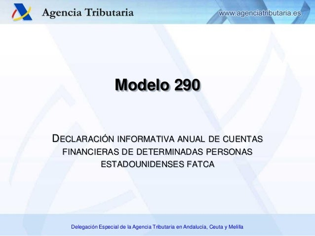 Delegación Especial de la Agencia Tributaria en Andalucía, Ceuta y Melilla Modelo 290 DECLARACIÓN INFORMATIVA ANUAL DE CUE...