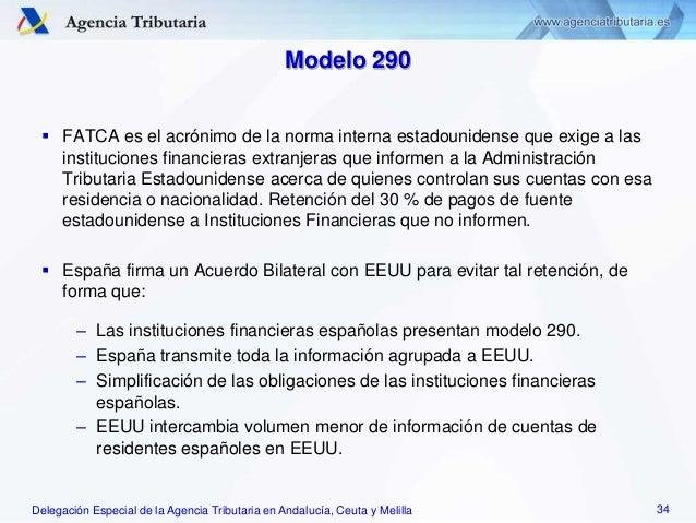 Delegación Especial de la Agencia Tributaria en Andalucía, Ceuta y Melilla Modelo 290  FATCA es el acrónimo de la norma i...