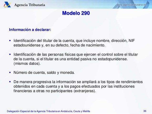 Delegación Especial de la Agencia Tributaria en Andalucía, Ceuta y Melilla Modelo 290 Información a declarar:  Identifica...