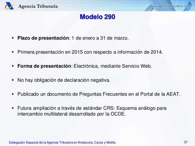 Delegación Especial de la Agencia Tributaria en Andalucía, Ceuta y Melilla Modelo 290  Plazo de presentación: 1 de enero ...
