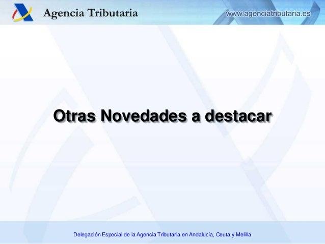 Delegación Especial de la Agencia Tributaria en Andalucía, Ceuta y Melilla Otras Novedades a destacar