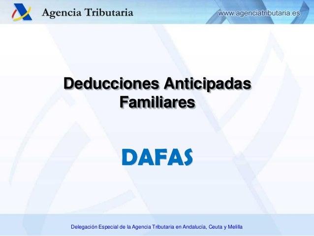Delegación Especial de la Agencia Tributaria en Andalucía, Ceuta y Melilla Deducciones Anticipadas Familiares DAFAS