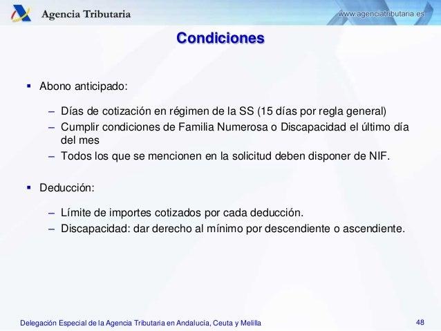 Delegación Especial de la Agencia Tributaria en Andalucía, Ceuta y Melilla Condiciones  Abono anticipado: – Días de cotiz...