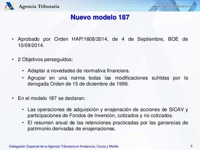 Delegación Especial de la Agencia Tributaria en Andalucía, Ceuta y Melilla Nuevo modelo 187 • Aprobado por Orden HAP/1608/...
