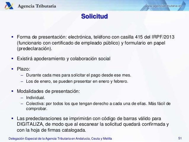 Delegación Especial de la Agencia Tributaria en Andalucía, Ceuta y Melilla Solicitud  Forma de presentación: electrónica,...
