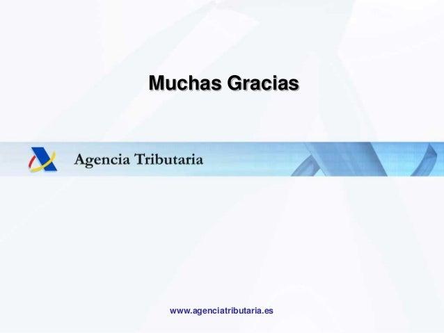 Delegación Especial de la Agencia Tributaria en Andalucía, Ceuta y Melilla www.agenciatributaria.es Muchas Gracias
