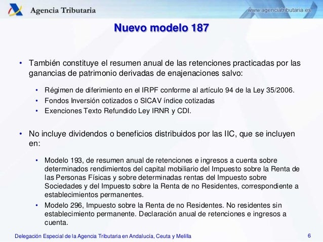 Delegación Especial de la Agencia Tributaria en Andalucía, Ceuta y Melilla Nuevo modelo 187 • También constituye el resume...