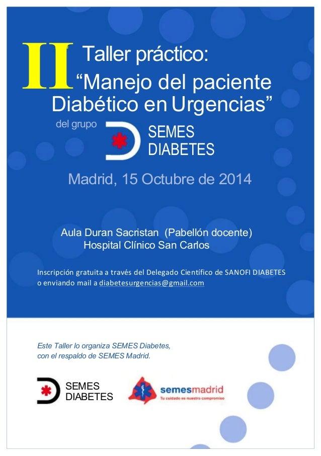 """Taller práctico: """"Manejo del paciente deldeldedeCas os Clínicos Diabético en Urgencias"""" SEMES DIABETES del grupo Madrid, 1..."""