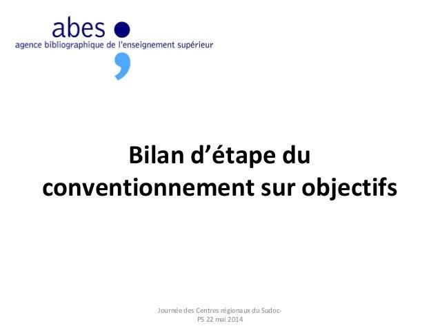 Bilan d'étape du conventionnement sur objectifs Journée des Centres régionaux du Sudoc- PS 22 mai 2014