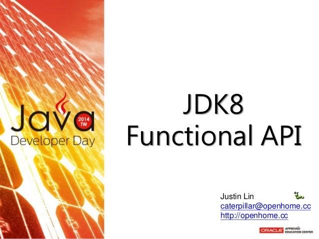 JDK8 Functional API  Justin Lin caterpillar@openhome.cc http://openhome.cc  1
