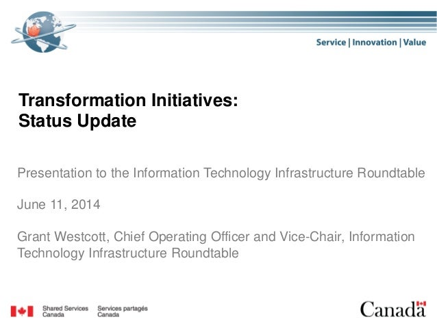 Transformation Initiatives: Status Update Presentation to the Information Technology Infrastructure Roundtable June 11, 20...