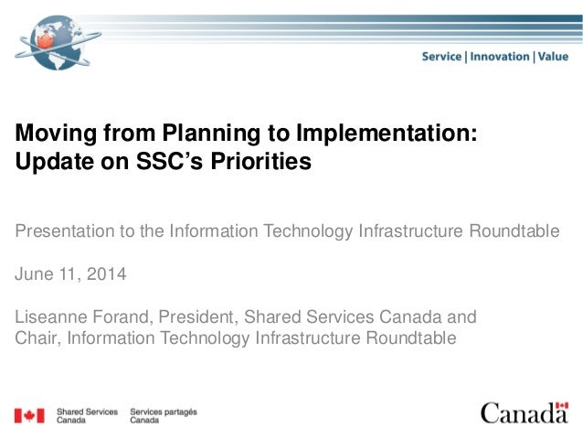 Moving from Planning to Implementation: Update on SSC's Priorities Presentation to the Information Technology Infrastructu...