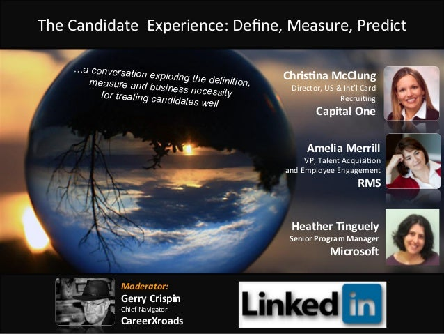 The	   Candidate	   	   Experience:	   Define,	   Measure,	   Predict	    Amelia	   Merrill	    VP,	   Talent	   Acquisi<on...