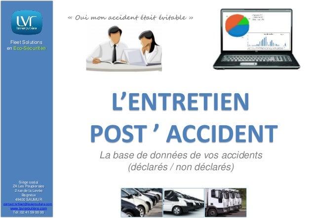 « Oui mon accident était évitable »  Fleet Solutions en Eco-Sécurité®  L'ENTRETIEN POST ' ACCIDENT La base de données de v...