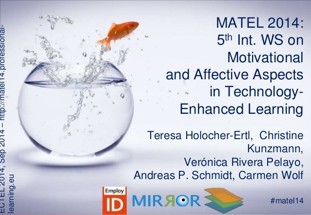 MATEL 2014:  5th Int. WS on  Motivational  and Affective Aspects  in Technology-  Enhanced Learning  Teresa Holocher-Ertl,...