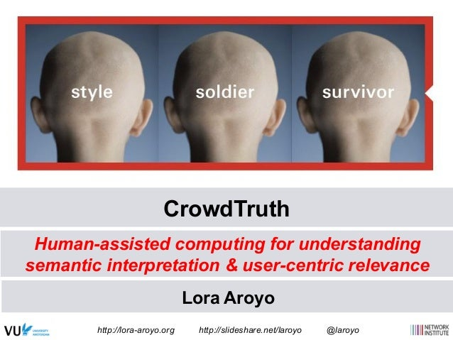 CrowdTruth  Human-assisted computing for understanding  semantic interpretation & user-centric relevance  Lora Aroyo  http...