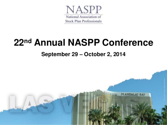 22nd Annual NASPP Conference – 2014 Las Vegas 22nd Annual NASPP Conference September 29 – October 2, 2014