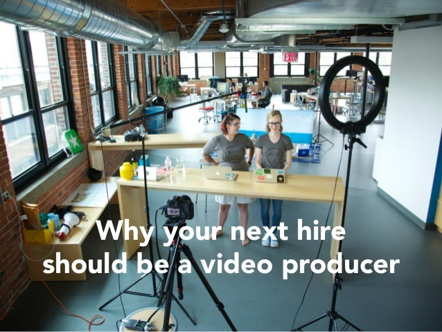 Why your next hire  should be a video producer