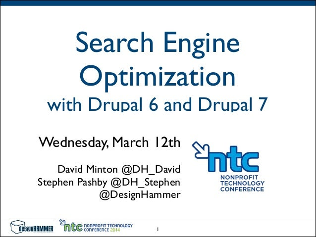 Search Engine Optimization with Drupal 6 and Drupal 7 Wednesday, March 12th   David Minton @DH_David  Stephen Pashby @D...