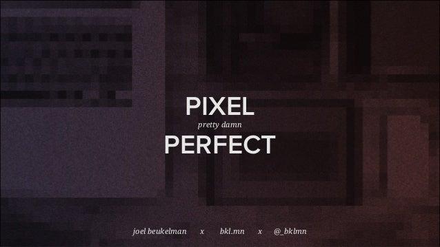 joel beukelman x bkl.mn x @_bklmn PIXELpretty damn PERFECT