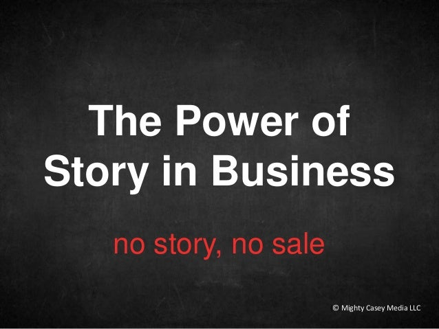 no story, no sale The Power of Story in Business (© Mighty Casey Media LLC