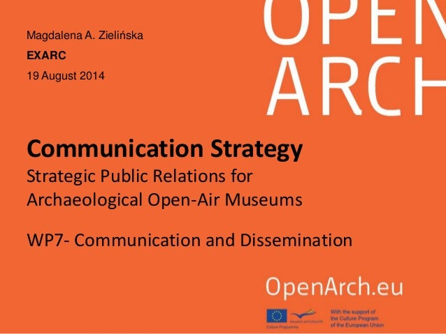 Communication Strategy Strategic Public Relations for Archaeological Open-Air Museums WP7- Communication and Dissemination...