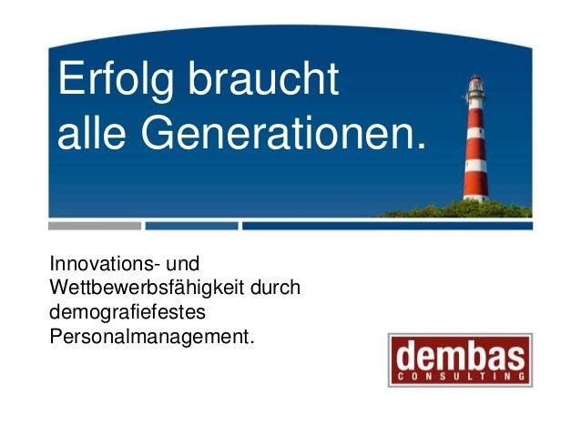 Erfolg braucht alle Generationen. Innovations- und Wettbewerbsfähigkeit durch demografiefestes Personalmanagement.