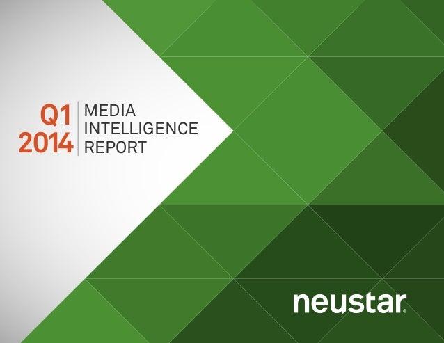 1Neustar Media Intelligence Report: Q1 2014 MEDIA INTELLIGENCE REPORT Q1 2014