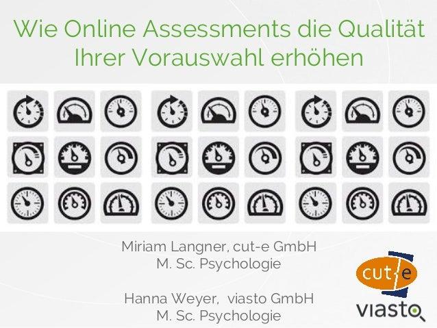 Wie Online Assessments die Qualität  Ihrer Vorauswahl erhöhen  Miriam Langner, cut-e GmbH  M. Sc. Psychologie  Hanna Weyer...