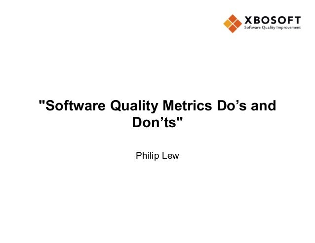 """Software Quality Metrics Do's and Don'ts"" Philip Lew"
