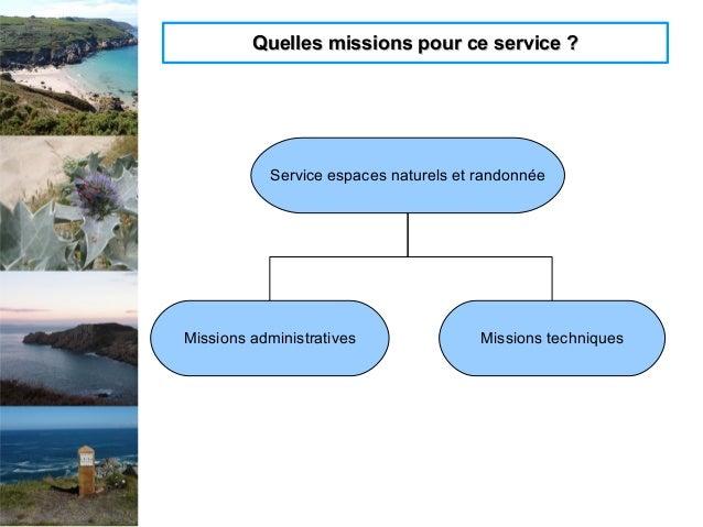 Quelles missions pour ce service ?Quelles missions pour ce service ? Service espaces naturels et randonnée Missions admini...
