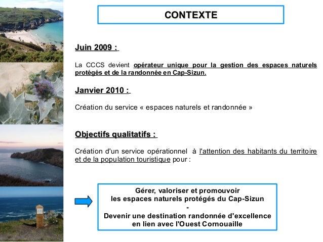 CONTEXTECONTEXTE Juin 2009 :Juin 2009 : La CCCS devient opérateur unique pour la gestion des espaces naturels protégés et ...