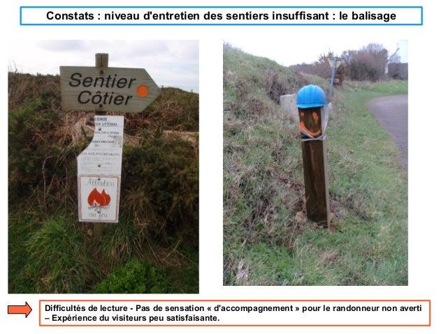 Constats : niveau d'entretien des sentiers insuffisant : le balisage Difficultés de lecture - Pas de sensation «d'accompa...