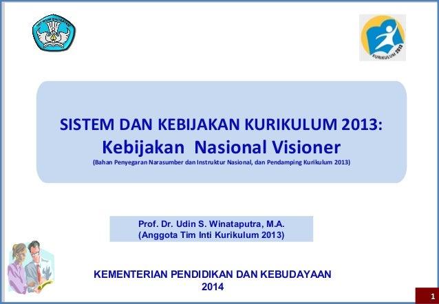KEMENTERIAN PENDIDIKAN DAN KEBUDAYAAN 2014 11 SISTEM DAN KEBIJAKAN KURIKULUM 2013: Kebijakan Nasional Visioner (Bahan Peny...