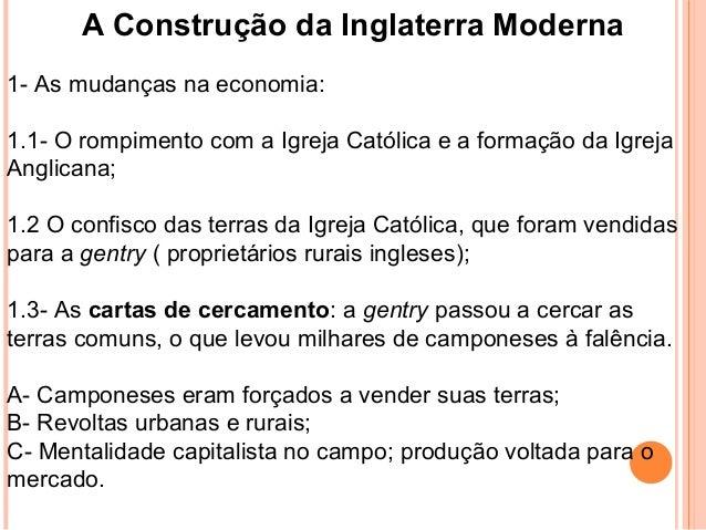 A Construção da Inglaterra Moderna 1- As mudanças na economia: 1.1- O rompimento com a Igreja Católica e a formação da Igr...
