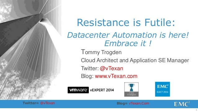 1  Resistance is Futile:  Datacenter Automation is here!  Embrace it !  Tommy Trogden  Cloud Architect and Application SE ...