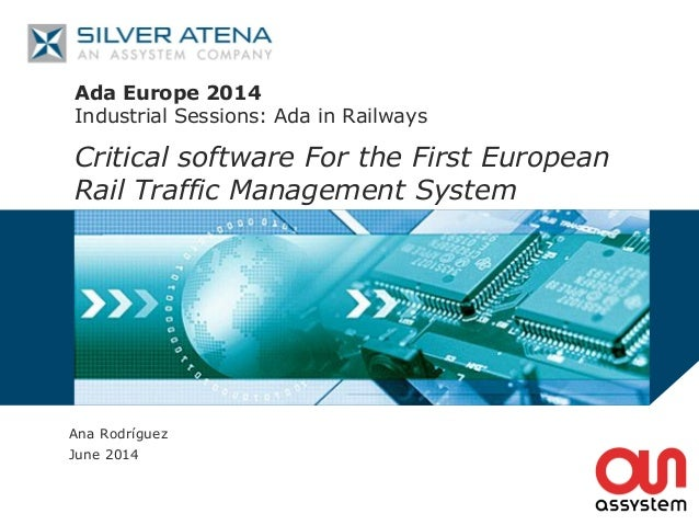 Ada Europe 2014 Industrial Sessions: Ada in Railways Critical software For the First European Rail Traffic Management Syst...
