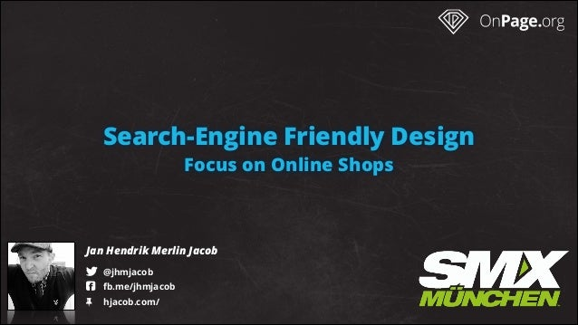 "Search-Engine Friendly Design Focus on Online Shops Jan Hendrik Merlin Jacob ! @jhmjacob "" fb.me/jhmjacob # hjacob.com/"