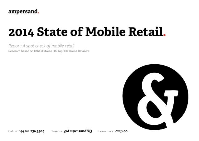 2014 State of Mobile Retail. Report: A spot check of mobile retail Research based on IMRG/Hitwise UK Top 100 Online Retail...