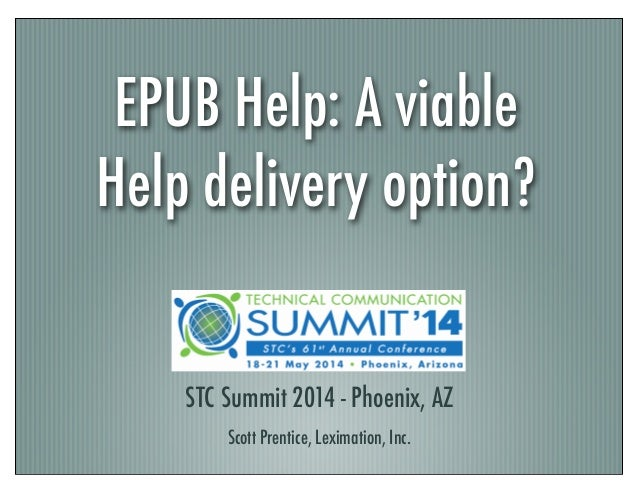 EPUB Help: A viable Help delivery option? STC Summit 2014 - Phoenix, AZ Scott Prentice, Leximation, Inc.