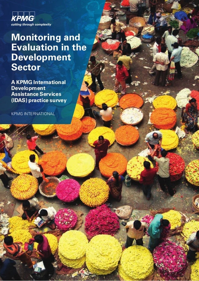Monitoring and Evaluation in the Development Sector A KPMG International Development AssistanceServices (IDAS) practice s...