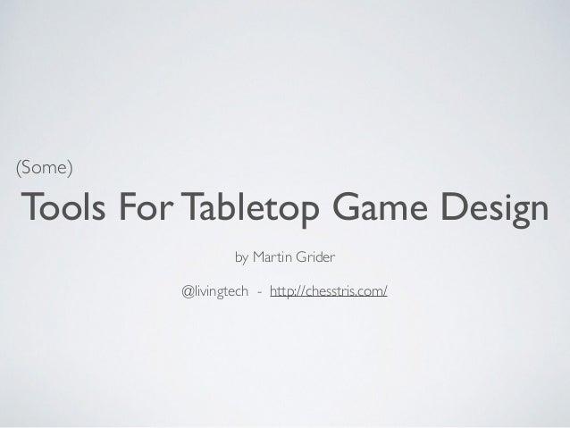 Tools For Tabletop Game Design  by Martin Grider  @livingtech - http://chesstris.com/  (Some)