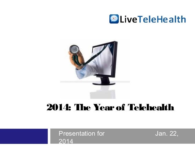 2014: The Year of Telehealth Presentation for 2014  Jan. 22,