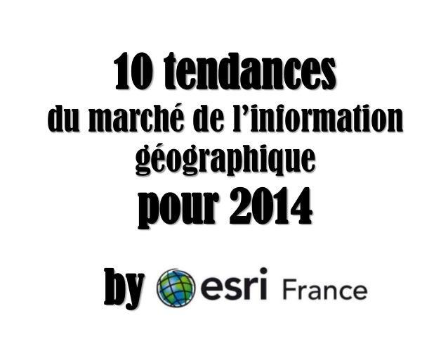 10 tendances du marché de l'information géographique  pour 2014 by